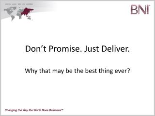 Don't Promise. Just Deliver.
