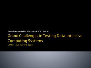 Grand Challenges  in  Testing Data-intensive Computing  Systems DBTest  Workshop 2010