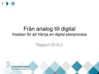 Från analog till digital  Insatser för att främja en digital planprocess