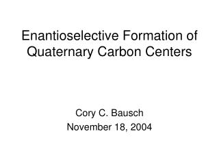 Enantioselective Formation of Quaternary Carbon Centers