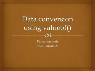Data conversion using valueof()