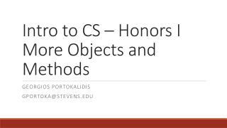 Intro to CS – Honors I More Objects and Methods