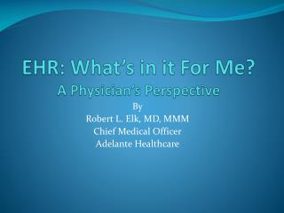 EHR: What's in it For Me? A Physician's Perspective