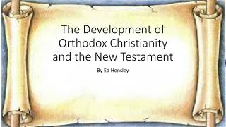 The Development of  Orthodox Christianity  and the New Testament