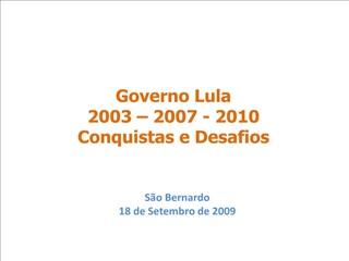 Governo Lula  2003   2007 - 2010  Conquistas e Desafios