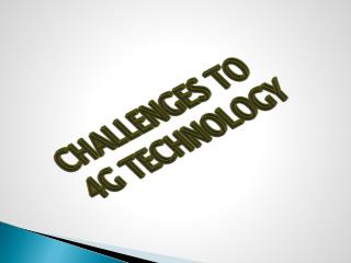 CHALLENGES TO 4G TECHNOLOGY
