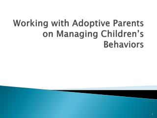 Working with Adoptive Parents  on Managing Children�s Behaviors