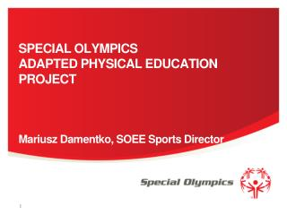 S PECIAL OLYMPICS  ADAPTED PHYSICAL EDUCATION PROJECT Mariusz Damentko, SOEE Sports Director