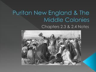Puritan New England & The Middle Colonies