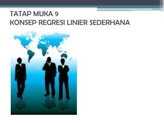 TATAP MUKA 9 KONSEP REGRESI LINIER SEDERHANA