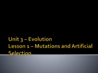Unit 3 – Evolution Lesson 1 – Mutations and Artificial Selection