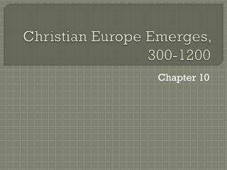 Christian Europe Emerges, 300-1200