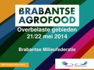 Overbelaste gebieden 21/22  mei  2014 Brabantse Milieufederatie