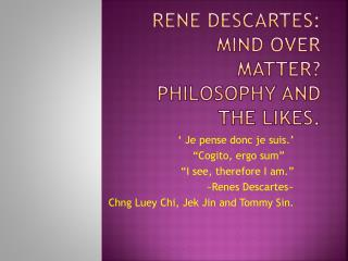 Rene Descartes: Mind over MATTER? Philosophy and the likes.