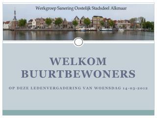 WELKOM BUURTBEWONERS Op deze LEDENVERGADERING van woensdag 14-03-2012
