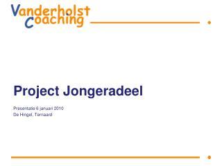 Project  Jongeradeel Presentatie  6  januari  2010 De  Hingel ,  Ternaard