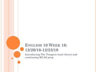 English 10 Week 16:  12/20/10-12/23/10
