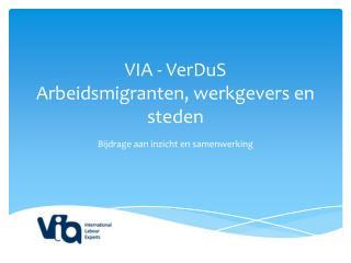 VIA -  VerDuS Arbeidsmigranten, werkgevers en steden