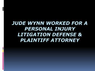 Jude Wynn Worked For A Personal Injury Litigation Defense &