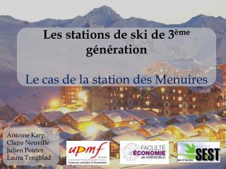 Les stations de ski de 3 ème  génération Le cas de la station des Menuires