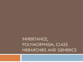 Inheritance, Polymorphism, Class Hierarchies and GENERICS