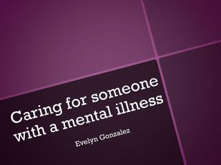 Caring for someone with a mental illness