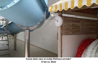 Kunne dette være et muligt  Wellness-område ? Vi har ca. 30m2