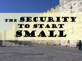The SECURITY  To START   SMALL
