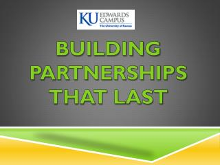 BUILDING PARTNERSHIPS THAT LAST