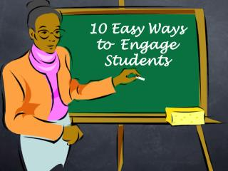 10 Easy Ways to  Engage Students