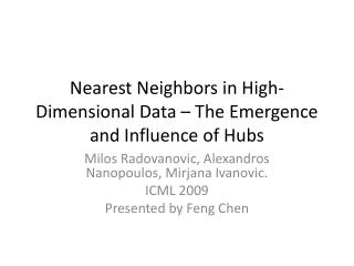 Nearest Neighbors in High-Dimensional Data � The Emergence and Influence of Hubs