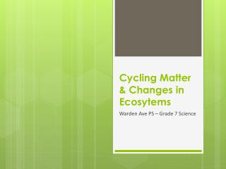 Cycling Matter & Changes in  Ecosytems