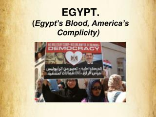 EGYPT. ( Egypt's Blood, America's Complicity)