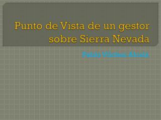Punto de Vista  de un gestor sobre Sierra Nevada
