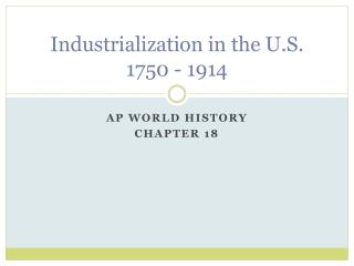 Industrialization in the U.S. 1750 - 1914