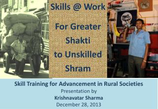 Skill Training for Advancement in Rural Societies Presentation by Krishnavatar Sharma