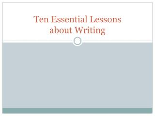 Ten Essential Lessons about Writing
