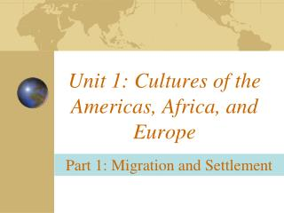 Unit 1: Cultures  of the Americas, Africa, and Europe