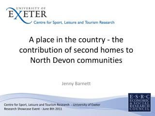A place in the country - the contribution of second homes to North Devon communities Jenny Barnett