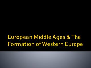 European Middle Ages & The Formation of Western Europe