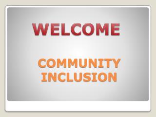 COMMUNITY INCLUSION
