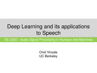 Deep Learning and its applications to Speech
