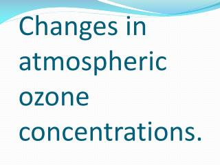 Changes in atmospheric ozone concentrations.