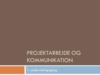 Projektarbejde og kommunikation
