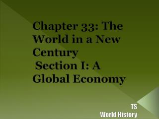 Chapter 33: The World in a New Century  Section I: A  Global Economy