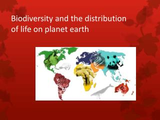 Biodiversity and the distribution  o f life on planet earth