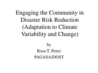 Engaging the Community in Disaster Risk Reduction Adaptation to Climate Variability and Change