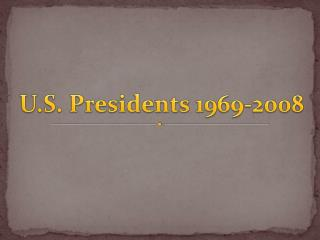 U.S. Presidents 1969-2008