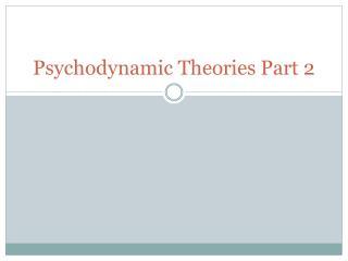 Psychodynamic Theories Part 2