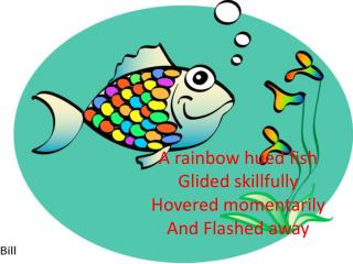 A rainbow hued fish Glided skillfully Hovered momentarily And Flashed away